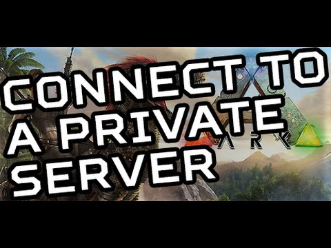 How to Connect to a Private ARK: Survival Evolved Server