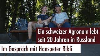 Hanspeter Rikli, ein schweizer Agronom lebt seit 21 Jahren in Russland