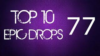 Top 10 Epic Drops #77