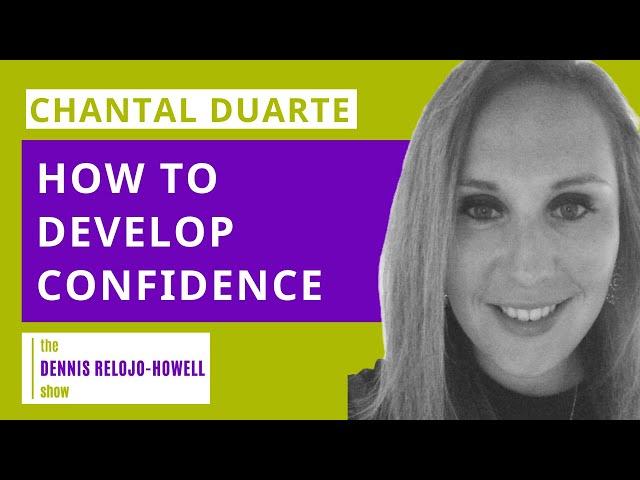 Chantal Duarte: How to Develop Confidence