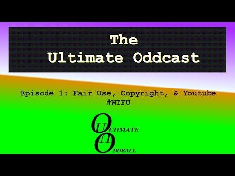The Ultimate Oddcast Episode 1: Fair Use, Copyright, & Youtube #WTFU