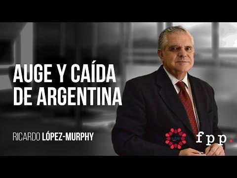 Auge y caída de Argentina | Ricardo López Murphy