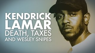 Kendrick Lamar | Death, Taxes and Wesley Snipes