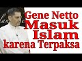 Gene Netto Masuk Islam karena Terpaksa