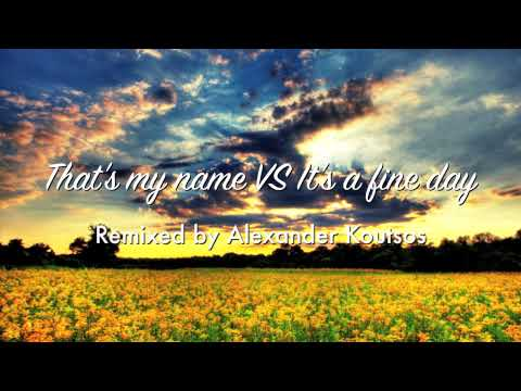That's my name Vs It's a fine day (Alexander Koutsos Remix)