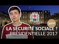 TOUT COMPRENDRE SUR LA SÉCURITÉ SOCIALE - PRÉSIDENTIELLE 2017