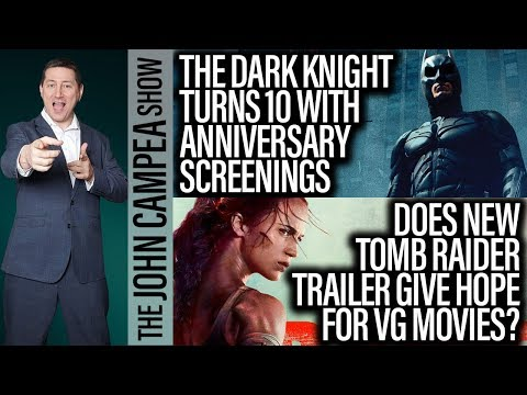 The Dark Knight 10th Anniversary Screenings, Tomb Raider Trailer - The John Campea Show