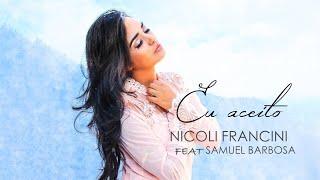 Nicoli Francini feat. Samuel Barbosa - Eu Aceito [ LYRIC VÍDEO ]