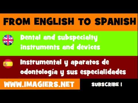 FROM ENGLISH TO SPANISH = Dental and subspecialty instruments and devices