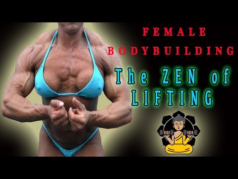 FEMALE BODYBUILDING – THE ZEN OF LIFTING
