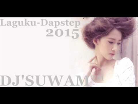 { DJ SuWaM™ } - LAGUKU DAPSTEP TERAKHIR 2015