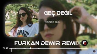 Necibe Gül - Geç Değil ( Furkan Demir Remix ) | Yanacaksa Bu Koca Dünya Aşktan Yansın.