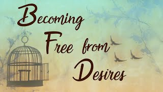 Becoming Free from Desires