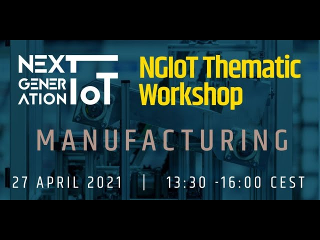 NGIoT Thematic Workshop: Manufacturing