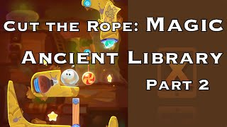 Cut the Rope Magic 3 Stars Walkthrough - Ancient Library - Part 2
