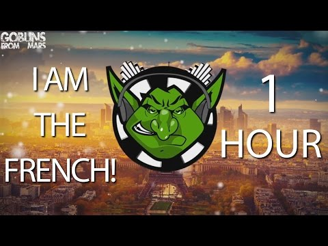 Goblins from Mars - I Am The French! 【1 HOUR】