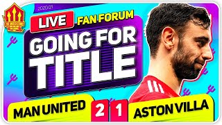 THE TITLE IS ON! Manchester United 2-1 Aston Villa | LIVE Fan Forum
