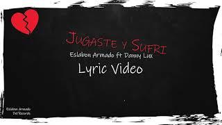 Jugaste y Sufrí ft. DannyLux - (Video Con Letras) - Eslabon Armado