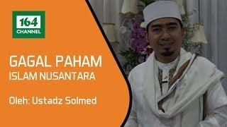 Ust Solmed: Gagal Paham Islam Nusantara