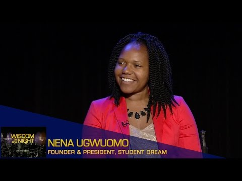 Wisdom in the Night - Nena Ugwuomo - Founder, The Student Dream