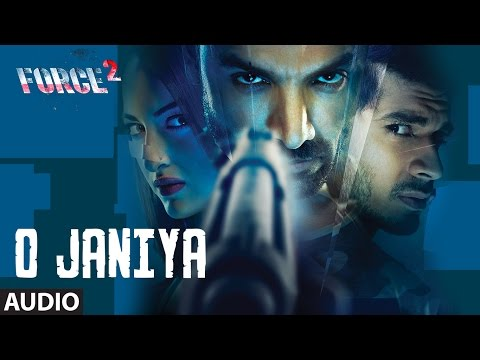 O JANIYA Full Audio Song | Force 2 | John Abraham, Sonakshi Sinha | Dev Negi | T-Series