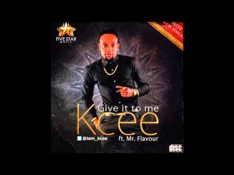 Kcee - Give It To Me Ft. Flavour
