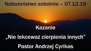 """Kazanie """"Nie lekceważ cierpienia innych"""" (07.12.19) – pastor Andrzej Cyrikas"""