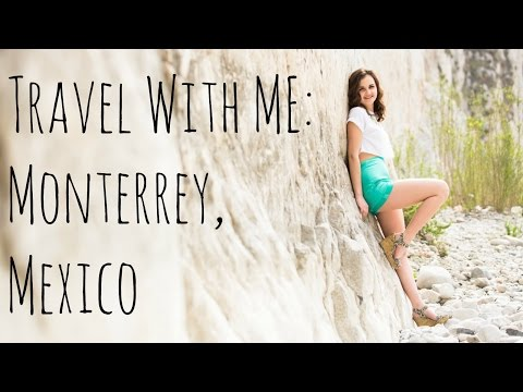 Travel With Me | Monterrey, Mexico!