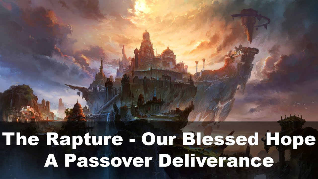 The Rapture - Our Blessed Hope - A Passover Deliverance!