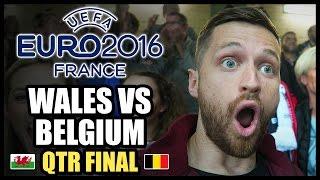WALES VS BELGIUM - EURO 2016 QUARTER FINAL!