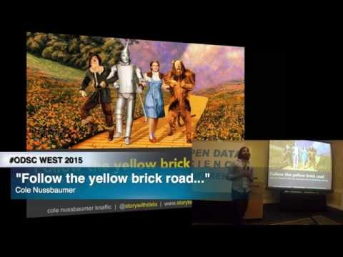 "ODSC WEST 2015 | Cole Nussbaumer - ""Follow the Yellow Brick Road What the Wizard of Oz can Teach You"