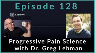 Progressive Pain Science with Dr. Greg Lehman | Podcast Ep. 128