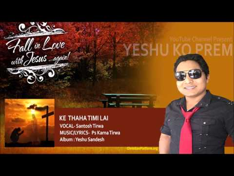 K Thaha Timilai by Santosh Tirwa | Nepali Christian Song | Yeshu Ko Prem