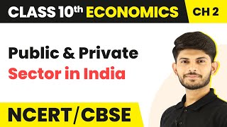 Public & Private Sector in India | Sectors Of The Indian Economy | Economics | Class 10th