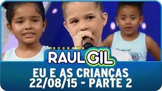 Raul Gil (22/08/15) - Eu E As Crianças - Parte 2