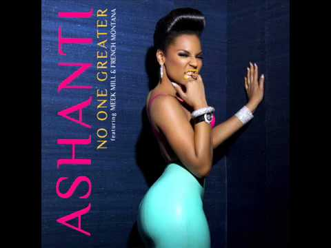 Ashanti - No One Greater (Featuring French Montana & Meek Mill)