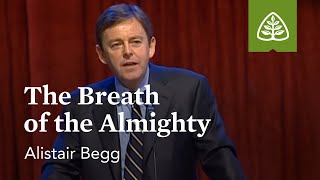 Alistair Begg: The Breath of the Almighty