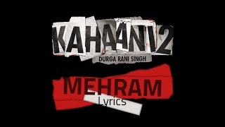 Arijit Singh - Mehram (Kahaani2) with Lyrics