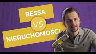 Bessa vs.  Nieruchomości. W co teraz inwestuję?