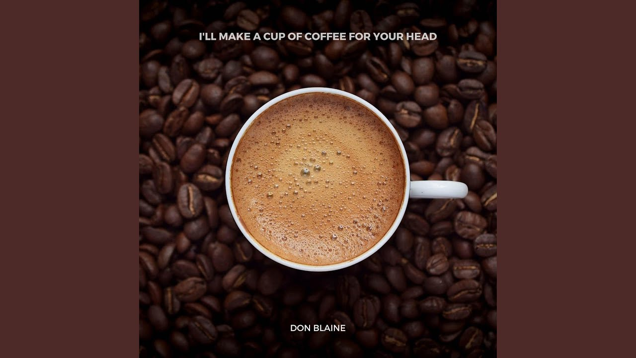 I'll Make a Cup of Coffee for Your Head - YouTube