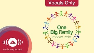 Maher Zain - One Big Family | Vocals Only (Lyrics)