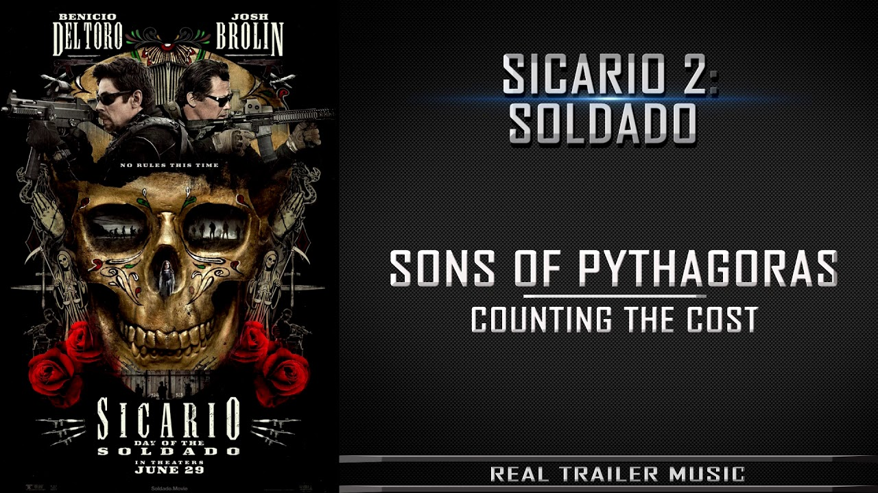 Download Sicario 2: Day of the SoldadoTrailer Music   Sons of Pythagoras – Counting The Cost