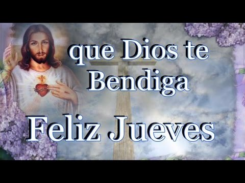 DIOS TE BENDIGA FELIZ JUEVES