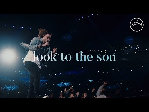 Look To The Son - Hillsong Worship