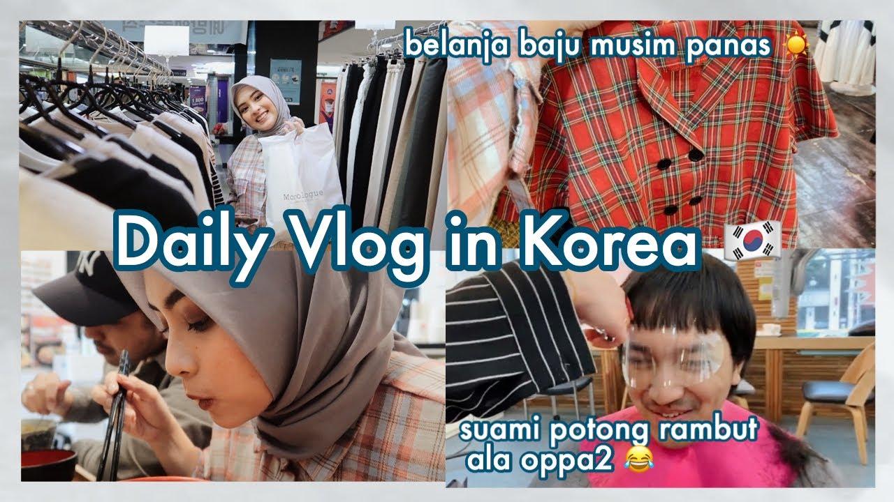 LIFE IN KOREA 🇰🇷   DAILY VLOG 💛 NEMENIN SUAMI POTONG RAMBUT ALA OPPA2, BELANJA BAJU SUMMER, ETC 🌈