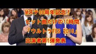 Mステ30周年記念!ヒット曲だけの10時間「ウルトラFES 2016」出演者第1...