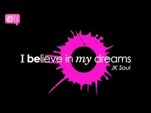 JK Soul - I Believe In My Dreams