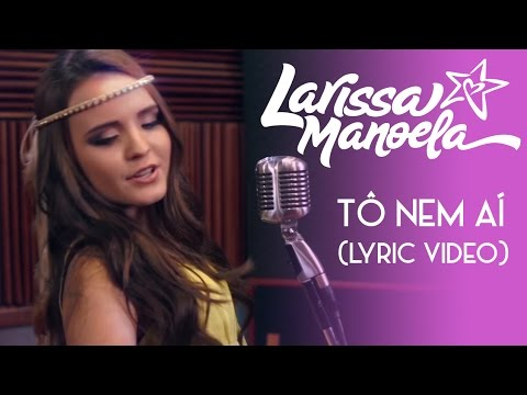 c103698fa05f5 Larissa Manoela - Tô Nem Ai (Lyric Video) - YouTube