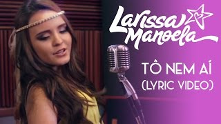 Larissa Manoela - Tô Nem Ai (Lyric Video) thumbnail
