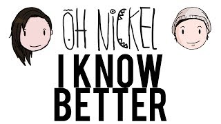 I Know Better | oh nickel